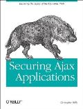 Securing Ajax Applications Ensuring the Safety of the Dynamic Web