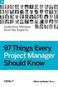97 Things Every Project Manager Should Know: Collective Wisdom from the Experts