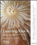 Learning Flex 4: Getting Up to Speed with Rich Internet Application Design and Development
