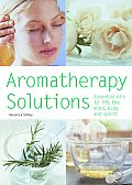 Aromatherapy Solutions Essential Oils to Lift the Mind Body & Spirit