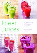 Power Juices: 50 Energizing Juices and Smoothies