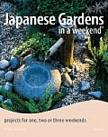 Japanese Gardens in a Weekend Projects for One Two or Three Weekends