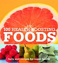 100 Health Boosting Foods Facts & Recipes for Super Health