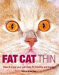 Fat Cat Thin: How to Keep Your Cat Lean, Fit, Healthy and Happy