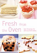 Fresh from the Oven Over 70 Recipes for Delicious Home Baking