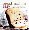 Bread Machine Easy 70 Delicious Recipes