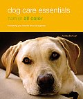 Dog Care Essentials: Everything You Need to Know at a Glance (Hamlyn All Color)