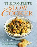 The Complete Slow Cooker: Packed with Recipes, Techniques, and Tips