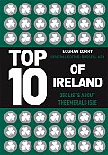 Top 10 of Ireland: 250 Lists from the Emerald Isle