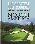 The Greatest Golf Courses and How They Are Played: North America