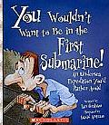 You Wouldn't Want to Be in the First Submarine!: An Undersea Expedition You D Rather Avoid (You Wouldn't Want To...)