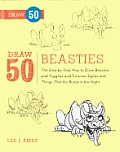 Draw 50 Beasties: The Step-By-Step Way to Draw 50 Beasties and Yugglies and Turnover Uglies and Things That Go Bump in the Night