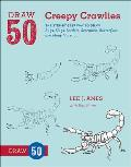 Draw 50 Creepy Crawlies: The Step-By-Step Way to Draw Bugs, Slugs, Spiders, Scorpions, Butterflies, and Many More