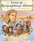 Lives of Extraordinary Women: Rulers, Rebels (and What the Neighbors Thought) (Lives of . . .)