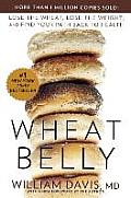 Wheat Belly: Lost the Wheat Lose the Weight and Find Your Path Back to Health