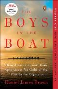 The Boys in the Boat: Nine Americans and Their Epic Quest for Gold at the 1936 Berlin Olympics: Nine Americans and Their Epic Quest for Gold at the 19