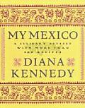 My Mexico A Culinary Odyssey with More Than 300 Recipes