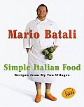 Mario Batali Simple Italian Food Recipes from My Two Villages