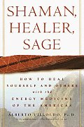 Shaman Healer Sage How to Heal Yourself & Others with the Energy Medicine of the Americas