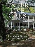 Under Live Oaks The Last Great Plantatio