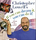 Christopher Lowells If You Can Dream It