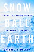 Snowball Earth The Story Of The Great Gl