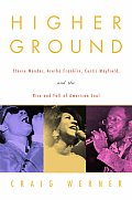 Higher Ground: Stevie Wonder, Aretha Franklin, Curtis Mayfield, and the Rise and Fall Ofamerican Soul