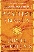 Positive Energy 10 Extraordinary Prescriptions for Transforming Fatigue Stress & Fear into Vibrance Strength & Love