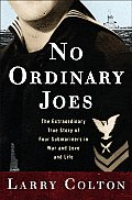 No Ordinary Joes The Extraordinary True Story of Four Submariners in War & Love & Life