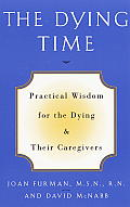 The Dying Time: Practical Wisdom for the Dying &amp; Their Caregivers Cover