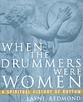When the Drummers Were Women A Spiritual History of Rhythm