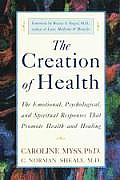 Creation of Health The Emotional Psychological & Spiritual Responses That Promote Health & Healing