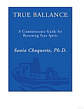 True Balance A Commonsense Guide for Renewing Your Spirit
