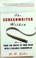 Screenwriter Within : How To Turn the Movie in Your Head Into a Salable Screenplay (00 Edition)