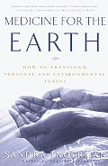 Medicine for the Earth How to Transform Personal & Environmental Toxins