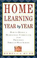 Home Learning Year by Year How to Design a Homeschool Curriculum from Preschool Through High School