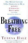 Breathing Free: The Revolutionary 5-Day Program to Heal Asthma, Emphysema, Bronchitis, and Other Respiratory Ailments Cover