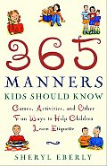 365 Manners Kids Should Know: Games, Activities, and Other Fun Ways to Help Children Learn Etiquette Cover