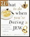 What to Do When Youre Dating a Jew Everything You Need to Know from Matzoh Balls to Marriage
