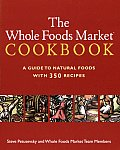 Whole Foods Market Cookbook A Guide to Natural Foods with 350 Recipes