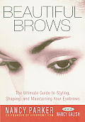 Beautiful Brows The Ultimate Guide to Styling Shaping & Maintaining Your Eyebrows