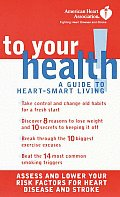 American Heart Association to Your Health: A Guide to Heart-Smart Living
