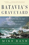 Batavias Graveyard The True Story of the Mad Heretic Who Led Historys Bloodiest Mutiny