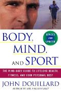Body, Mind and Sport : the Mind-body Guide To Lifelong Health, Fitness, and Your Personal Best - Revised and Updated (Rev 01 Edition)