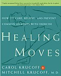 Healing Moves: How to Cure, Prevent, and Relieve Common Ailments with Exercise
