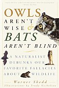 Owls Arent Wise & Bats Arent Blind A Naturalist Debunks Our Favorite Fallacies about Wildlife