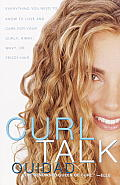 Curl Talk: Everything You Need to Know to Love and Care for Your Curly, Kinky, Wavy, Orfrizzy Hair Cover