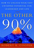Other 90% How to Unlock Your Vast Untapped Potential for Leadership & Life