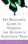 Beginners Guide to Walking the Buddhas Eightfold Path