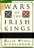 Wars of the Irish Kings: A Thousand Years of Struggle, from the Age of Myth Through the Reign of Queenelizabeth I